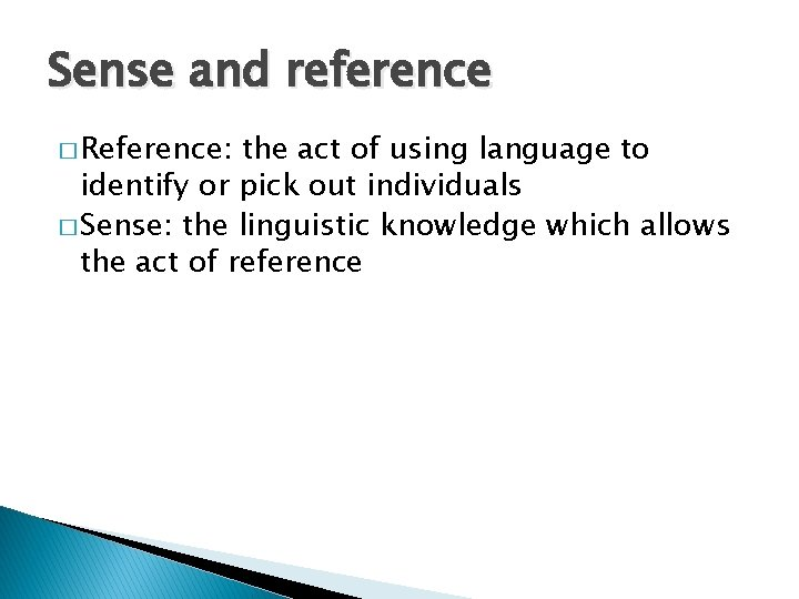 Sense and reference � Reference: the act of using language to identify or pick