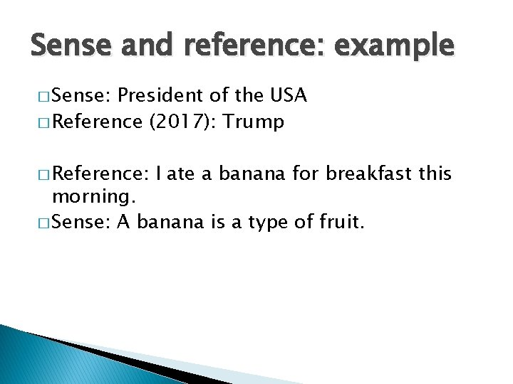 Sense and reference: example � Sense: President of the USA � Reference (2017): Trump