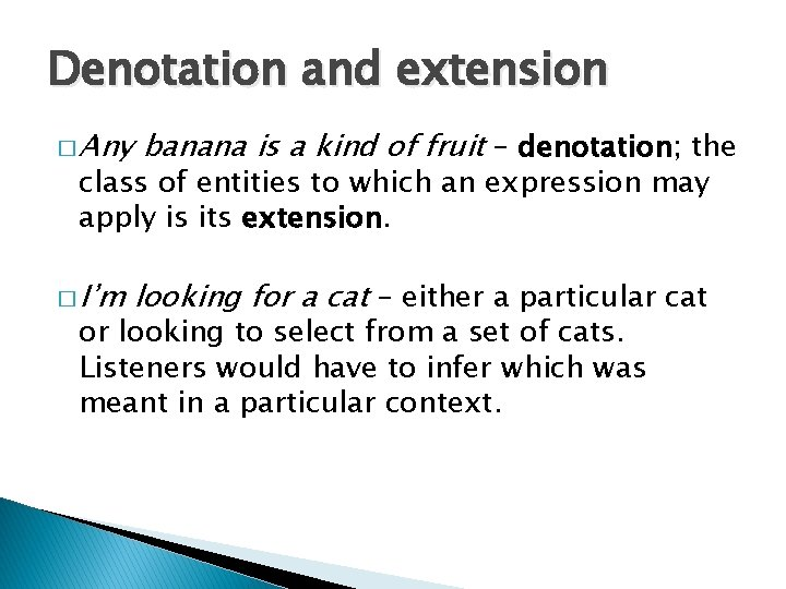 Denotation and extension � Any banana is a kind of fruit – denotation; the