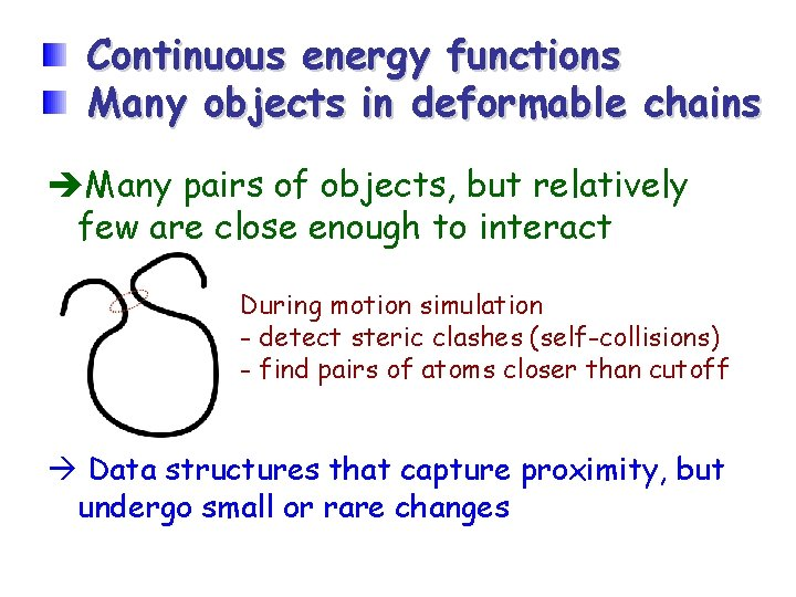 Continuous energy functions Many objects in deformable chains Many pairs of objects, but relatively