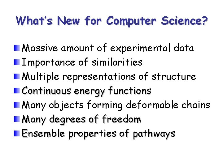 What's New for Computer Science? Massive amount of experimental data Importance of similarities Multiple