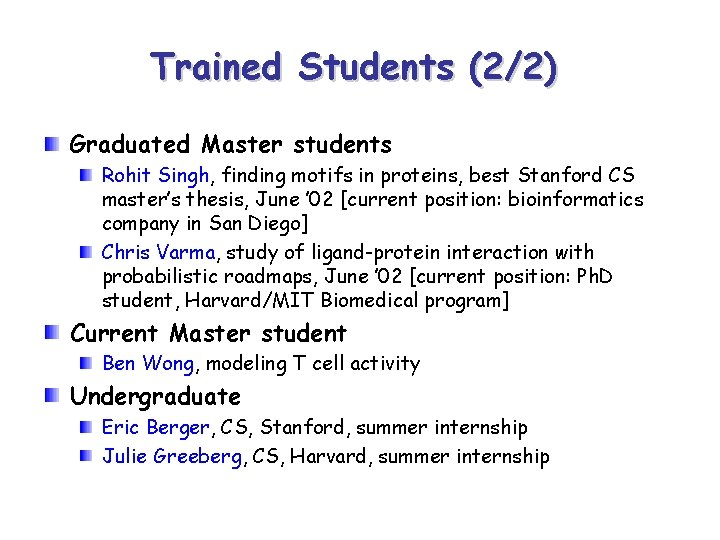 Trained Students (2/2) Graduated Master students Rohit Singh, finding motifs in proteins, best Stanford