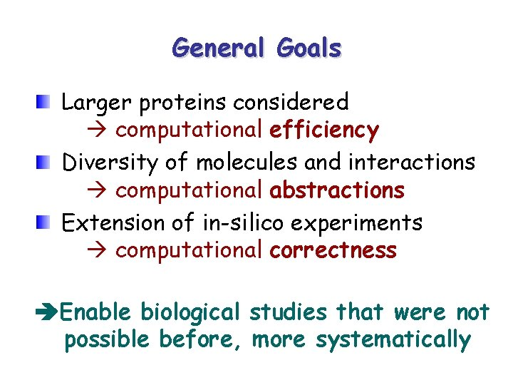 General Goals Larger proteins considered computational efficiency Diversity of molecules and interactions computational abstractions