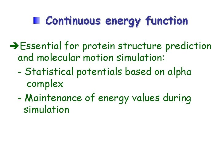 Continuous energy function Essential for protein structure prediction and molecular motion simulation: - Statistical