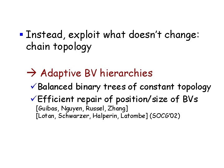 § Instead, exploit what doesn't change: chain topology Adaptive BV hierarchies üBalanced binary trees