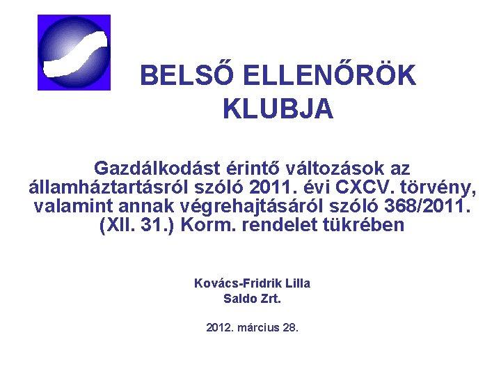 BELSŐ ELLENŐRÖK KLUBJA Gazdálkodást érintő változások az államháztartásról szóló 2011. évi CXCV. törvény, valamint