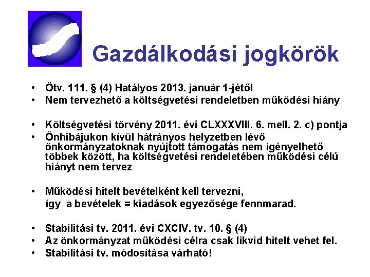 Gazdálkodási jogkörök • Ötv. 111. § (4) Hatályos 2013. január 1 -jétől • Nem