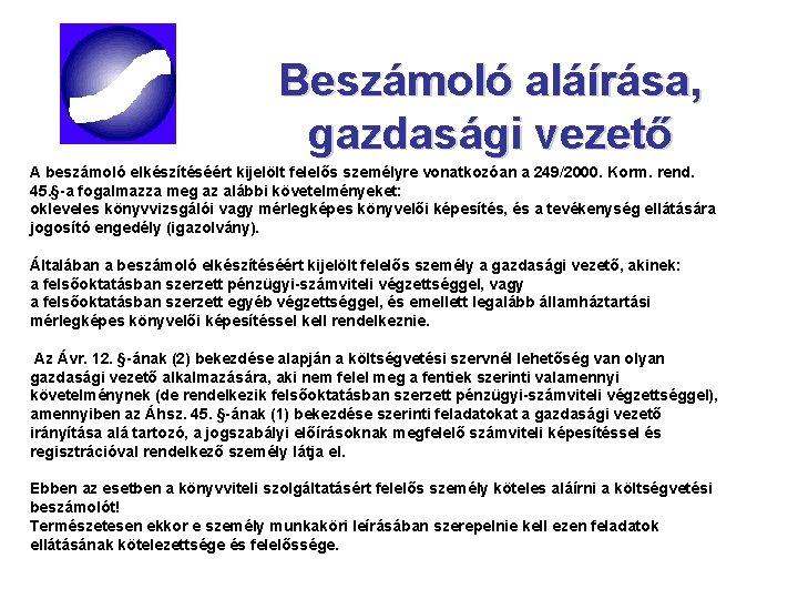 Beszámoló aláírása, gazdasági vezető A beszámoló elkészítéséért kijelölt felelős személyre vonatkozóan a 249/2000. Korm.