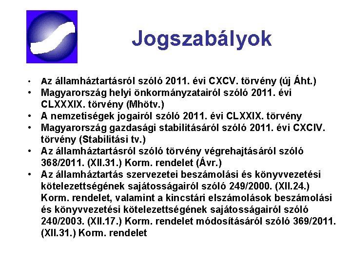 Jogszabályok • Az államháztartásról szóló 2011. évi CXCV. törvény (új Áht. ) • Magyarország