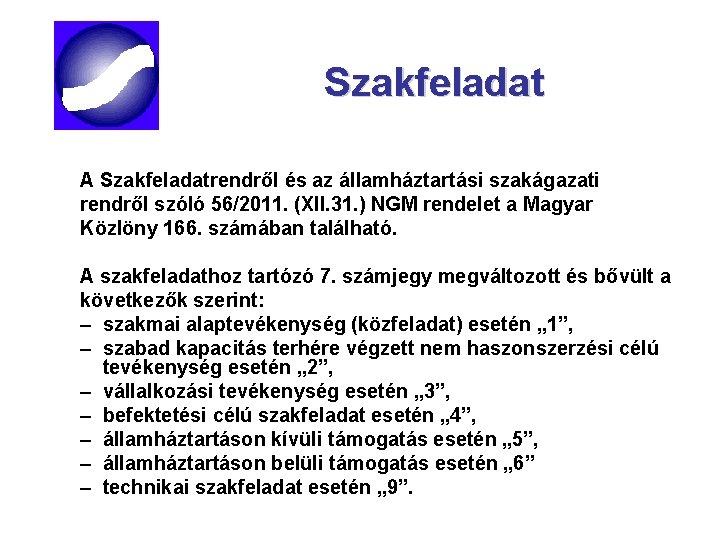 Szakfeladat A Szakfeladatrendről és az államháztartási szakágazati rendről szóló 56/2011. (XII. 31. ) NGM