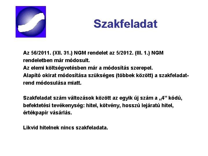 Szakfeladat Az 56/2011. (XII. 31. ) NGM rendelet az 5/2012. (III. 1. ) NGM