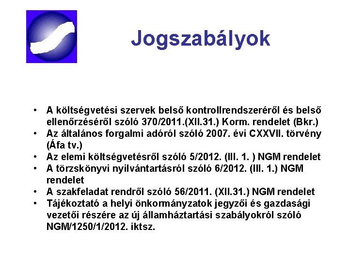 Jogszabályok • A költségvetési szervek belső kontrollrendszeréről és belső ellenőrzéséről szóló 370/2011. (XII. 31.