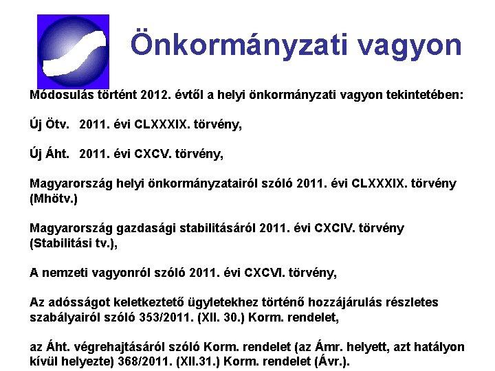 Önkormányzati vagyon Módosulás történt 2012. évtől a helyi önkormányzati vagyon tekintetében: Új Ötv. 2011.