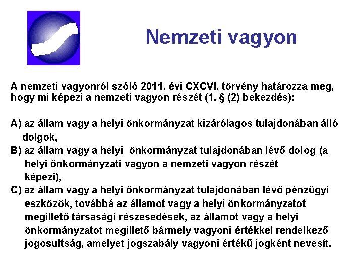 Nemzeti vagyon A nemzeti vagyonról szóló 2011. évi CXCVI. törvény határozza meg, hogy mi