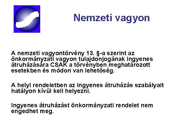 Nemzeti vagyon A nemzeti vagyontörvény 13. §-a szerint az önkormányzati vagyon tulajdonjogának ingyenes átruházására