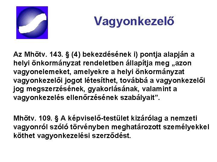 Vagyonkezelő Az Mhötv. 143. § (4) bekezdésének i) pontja alapján a helyi önkormányzat rendeletben