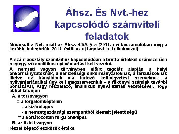 Áhsz. És Nvt. -hez kapcsolódó számviteli feladatok Módosult a Nvt. miatt az Áhsz. 44/A.
