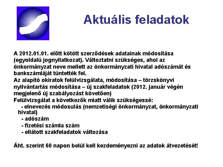 Aktuális feladatok A 2012. 01. előtt kötött szerződések adatainak módosítása (egyoldalú jognyilatkozat). Változtatni szükséges,