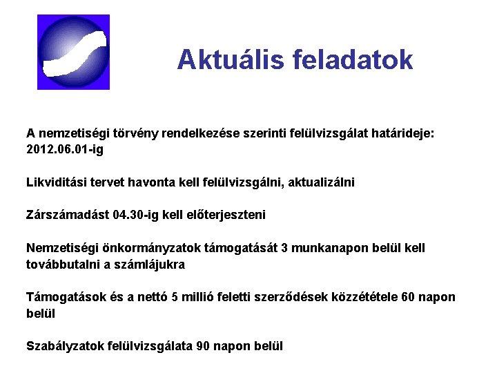 Aktuális feladatok A nemzetiségi törvény rendelkezése szerinti felülvizsgálat határideje: 2012. 06. 01 -ig Likviditási