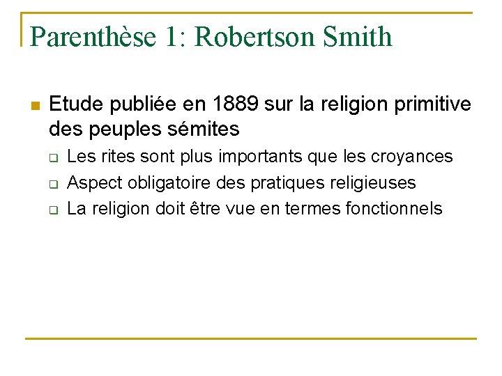 Parenthèse 1: Robertson Smith n Etude publiée en 1889 sur la religion primitive des