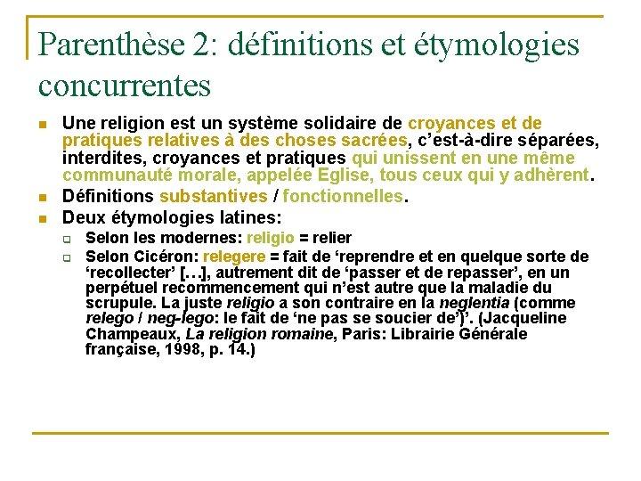 Parenthèse 2: définitions et étymologies concurrentes n n n Une religion est un système