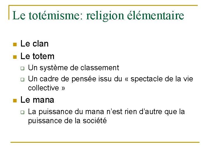 Le totémisme: religion élémentaire n n Le clan Le totem q q n Un