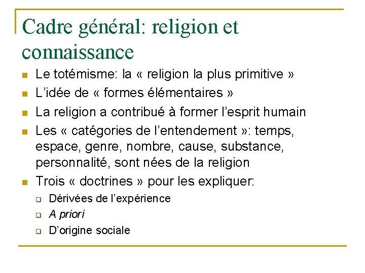 Cadre général: religion et connaissance n n n Le totémisme: la « religion la