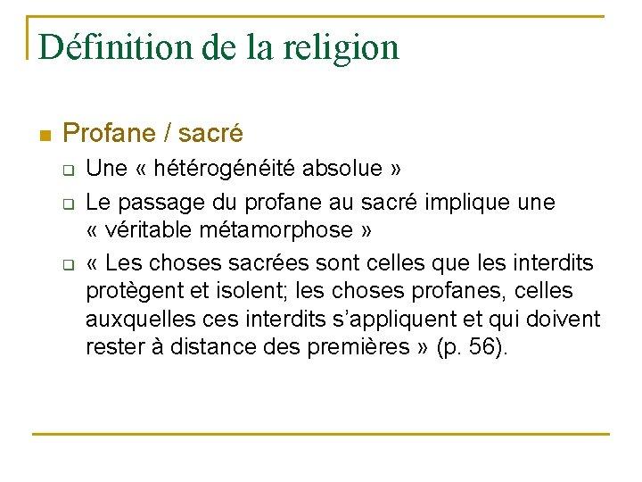 Définition de la religion n Profane / sacré q q q Une « hétérogénéité