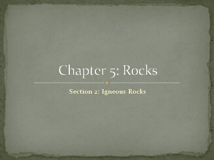 Chapter 5: Rocks Section 2: Igneous Rocks