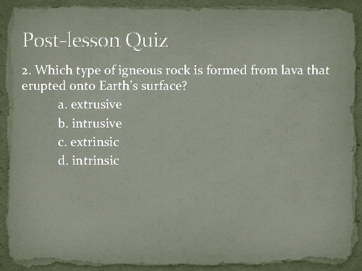 Post-lesson Quiz 2. Which type of igneous rock is formed from lava that erupted