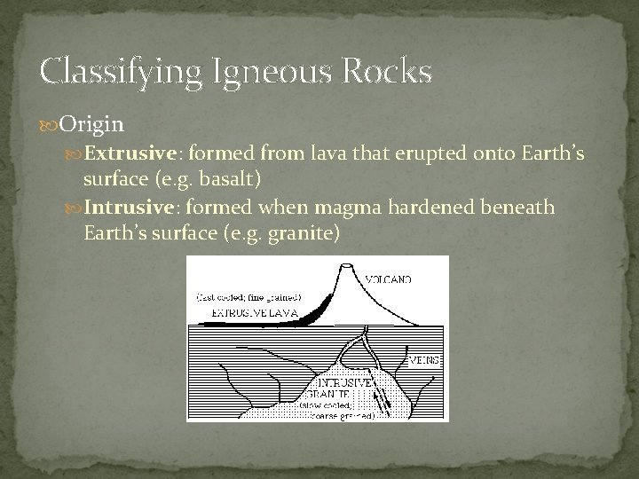 Classifying Igneous Rocks Origin Extrusive: formed from lava that erupted onto Earth's surface (e.