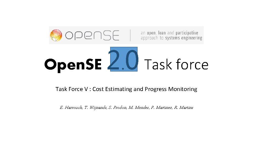 Open. SE 2. 0 Task force Task Force V : Cost Estimating and Progress