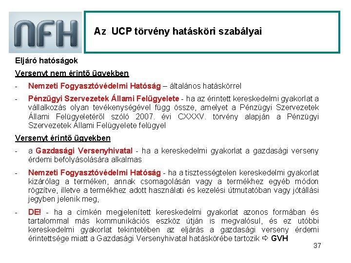 Az UCP törvény hatásköri szabályai Eljáró hatóságok Versenyt nem érintő ügyekben - Nemzeti Fogyasztóvédelmi