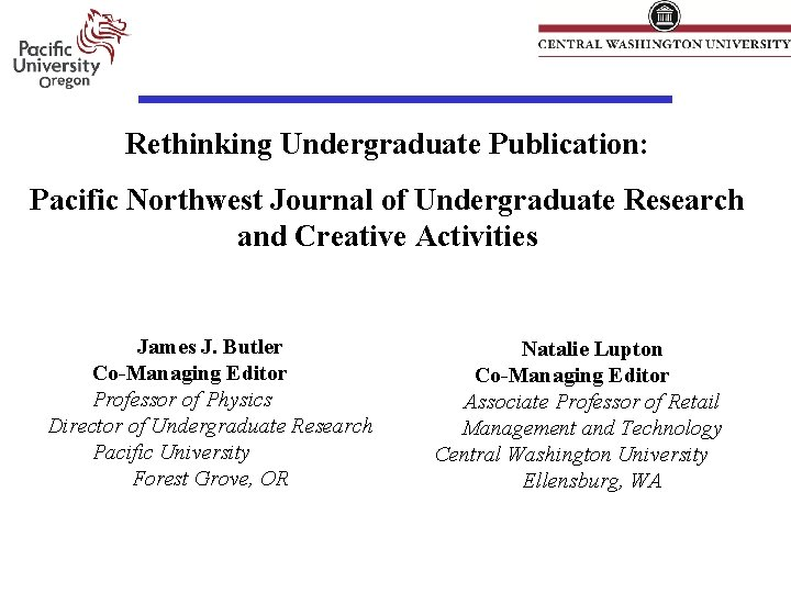 Rethinking Undergraduate Publication: Pacific Northwest Journal of Undergraduate Research and Creative Activities James J.