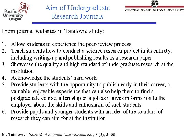 Aim of Undergraduate Research Journals From journal websites in Tatalovic study: 1. Allow students