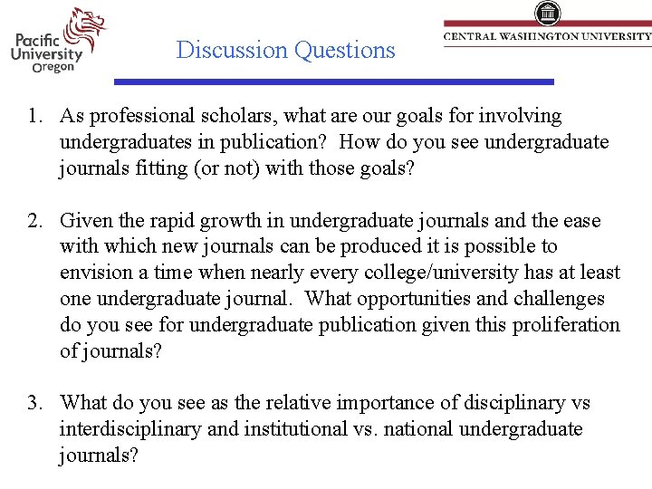 Discussion Questions 1. As professional scholars, what are our goals for involving undergraduates in