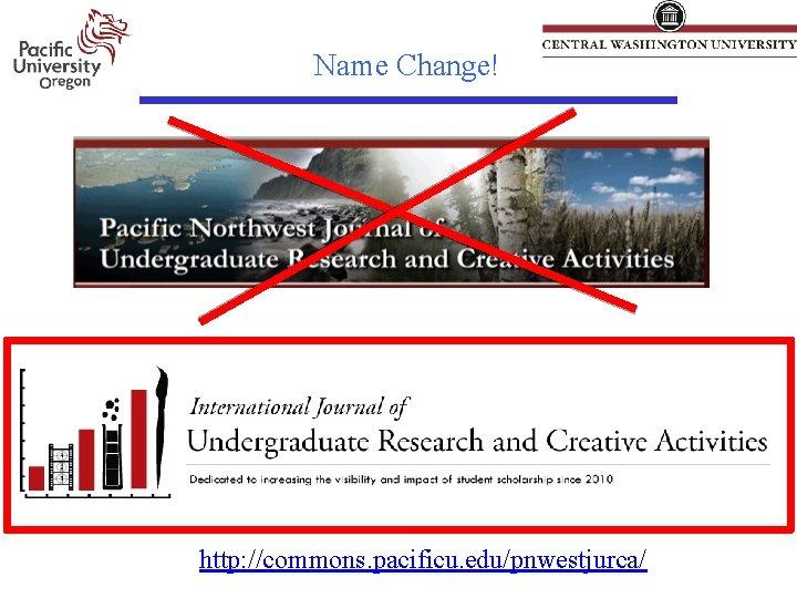 Name Change! http: //commons. pacificu. edu/pnwestjurca/
