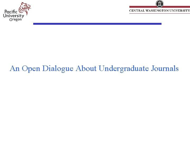 An Open Dialogue About Undergraduate Journals