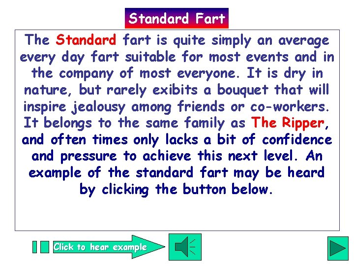 Standard Fart The Standard fart is quite simply an average every day fart suitable