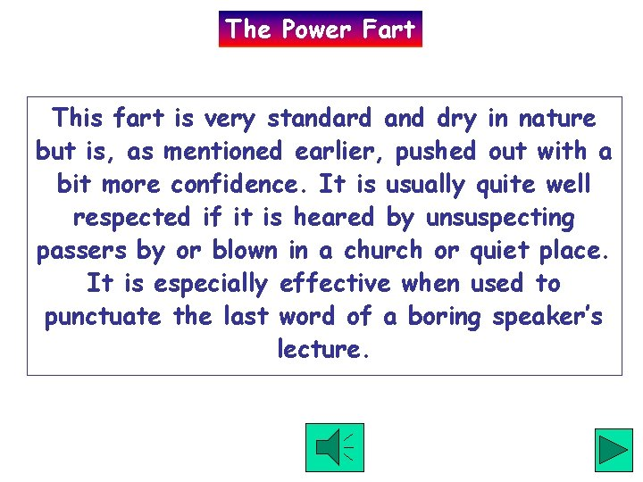 The Power Fart This fart is very standard and dry in nature but is,