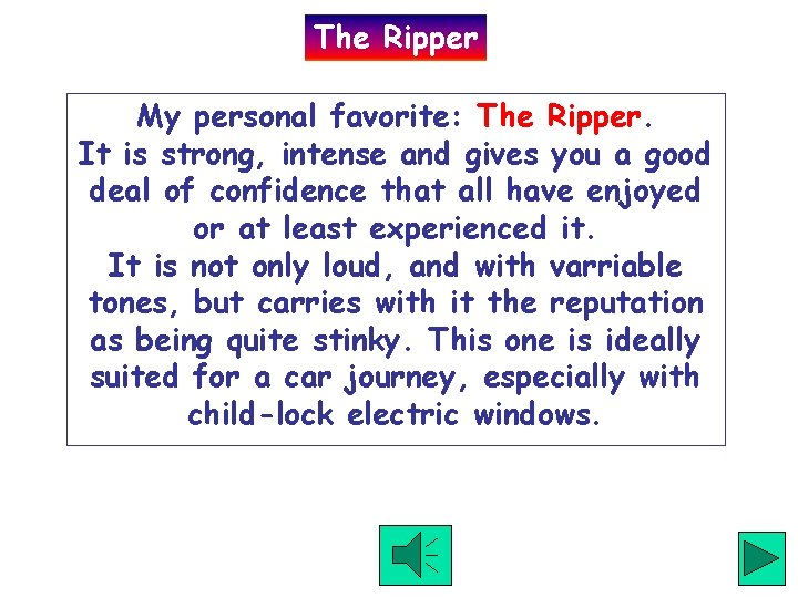 The Ripper My personal favorite: The Ripper. It is strong, intense and gives you