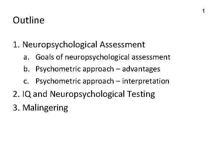 Outline 1. Neuropsychological Assessment a. Goals of neuropsychological assessment b. Psychometric approach – advantages