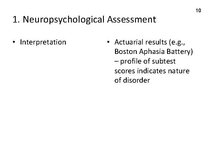 1. Neuropsychological Assessment • Interpretation • Actuarial results (e. g. , Boston Aphasia Battery)