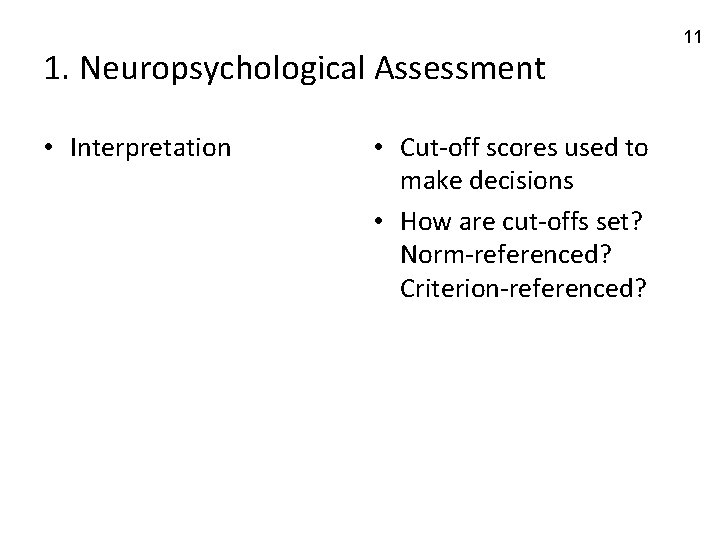 1. Neuropsychological Assessment • Interpretation • Cut-off scores used to make decisions • How