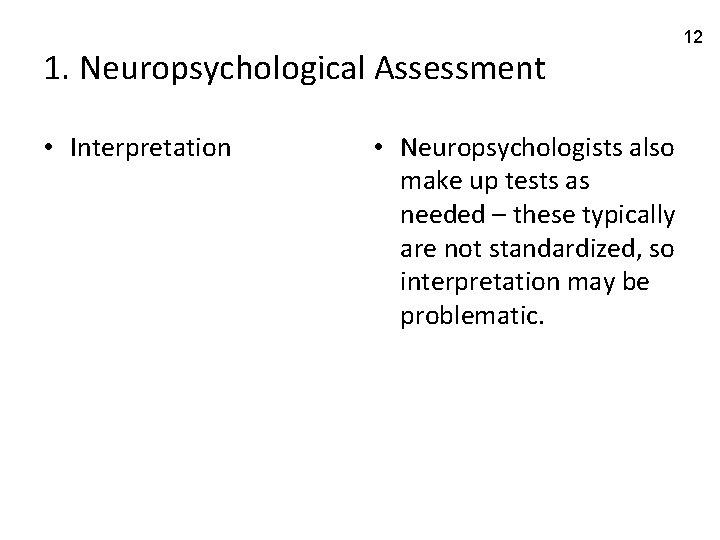 1. Neuropsychological Assessment • Interpretation • Neuropsychologists also make up tests as needed –