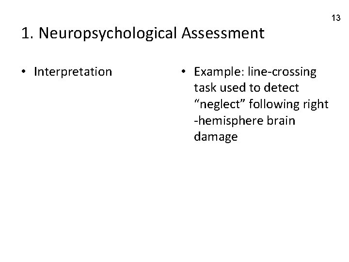 """1. Neuropsychological Assessment • Interpretation • Example: line-crossing task used to detect """"neglect"""" following"""