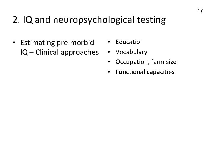 2. IQ and neuropsychological testing • Estimating pre-morbid IQ – Clinical approaches • •