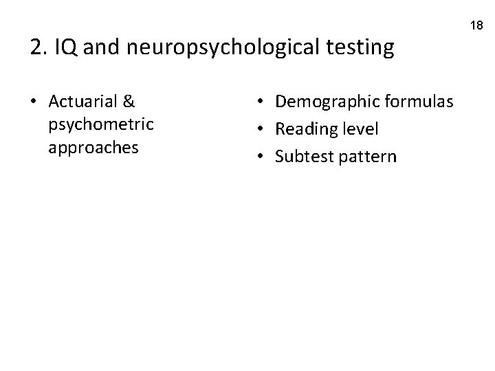 2. IQ and neuropsychological testing • Actuarial & psychometric approaches • Demographic formulas •