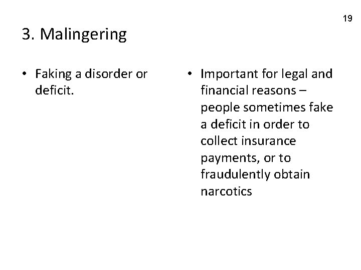 19 3. Malingering • Faking a disorder or deficit. • Important for legal and