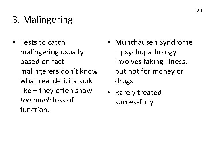 20 3. Malingering • Tests to catch malingering usually based on fact malingerers don't